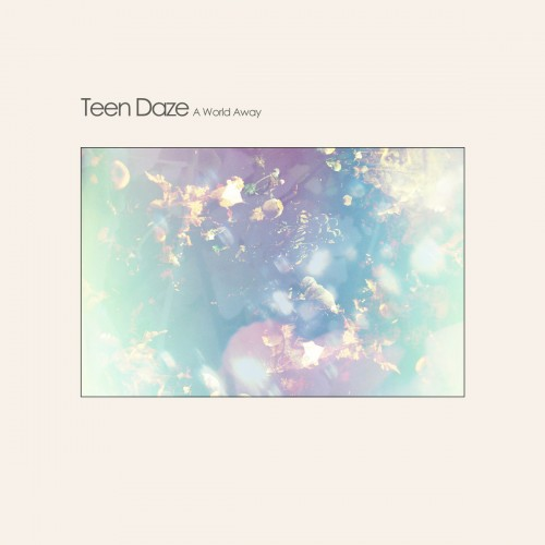 Teen Daze - A World Away (2015)