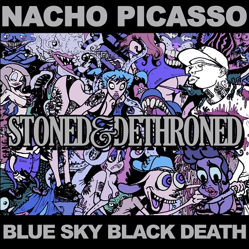 Blue Sky Black Death & Nacho Picasso - Stoned & Dethroned (2015)