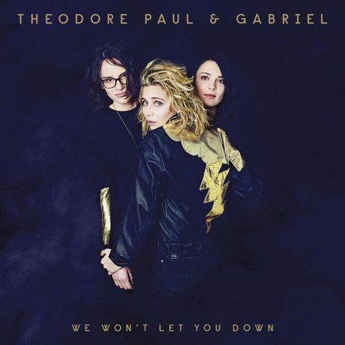 Th™odore, Paul et Gabriel - We Won't Let You Down (2015)