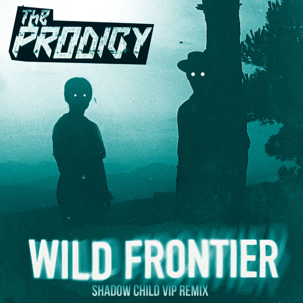 The Prodigy – Wild Frontier (Shadow Child VIP Remix) (2015) [Single] WEB FLAC