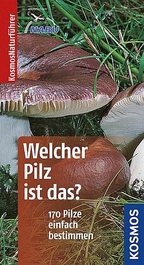 Welcher Pilz ist das ? - 170 Pilze einfach bestimmen