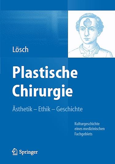 Plastische Chirurgie - Ästhetik - Ethik - Geschichte