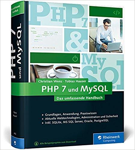 Buch Cover für PHP 7 und MySQL: Von den Grundlagen bis zur professionellen Programmierung by Christian Wenz, Tobias Hauser