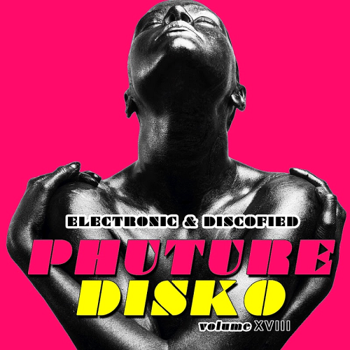 Phuture Disko Vol. 18 - Electronic & Discofied  (2017)