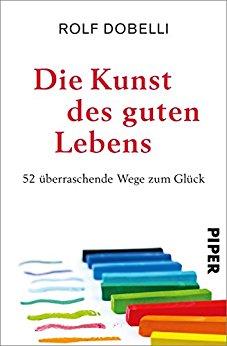 Buch Cover für Die Kunst des guten Lebens: 52 überraschende Wege zum Glück
