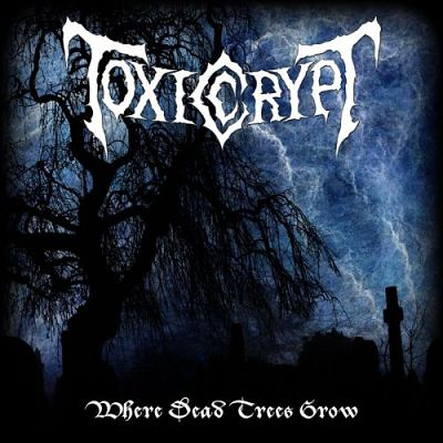 download Toxic.Crypt.–.Where.Dead.Trees.Grow.(2017)