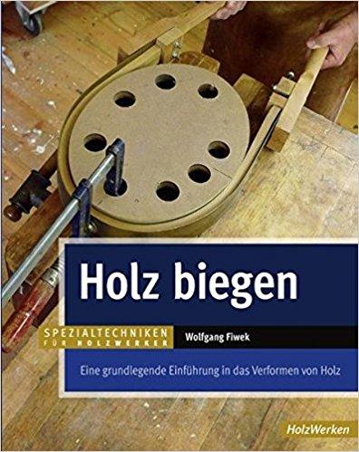 Buch Cover für Holz biegen: Eine grundlegende Einführung in das Verformen von Holz HolzWerken by Wolfgang Fiwek