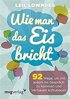 Buch Cover für Wie man das Eis bricht: 92 Wege, um mit jedem ins Gespräch zu kommen und Vertrauen aufzubauen