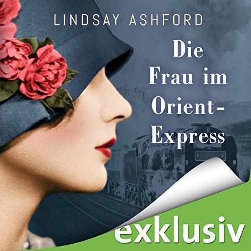 Lindsay Jayne Ashford Die Frau im Orient Express ungekuerzt
