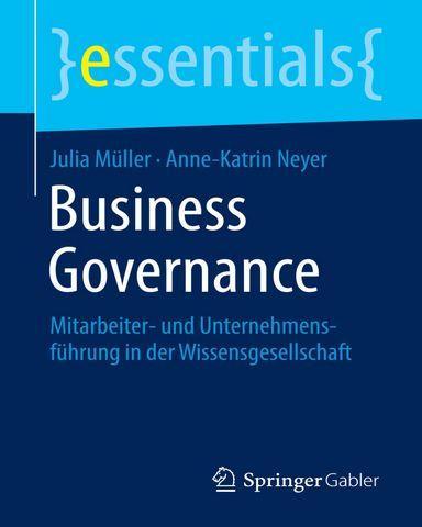 : Business Governance Mitarbeiter und Unternehmensfuehrung in der Wissensgesellschaft essentials