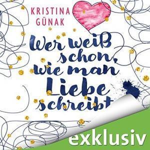 Kristina Guenak Wer weiss schon wie man Liebe schreibt ungekuerzt