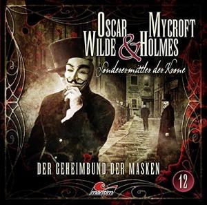 Oscar Wilde und Mycroft Holmes Sonderermittler der Krone Folge 12 Der Geheimbund der Masken