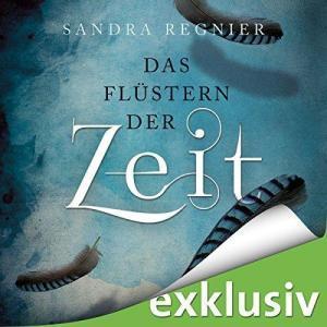 Sandra.Regnier.Die.Zeitlos.Trilogie.Band.01.Das.Fluestern.der.Zeit.ungekuerzt