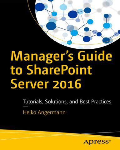 Managers.Guide.to.SharePoint.Server.2016.Tutorials.Solutions.and.Best.Practices