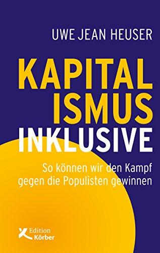 Kapitalismus inklusive: So k�nnen wir den Kampf gegen die Populisten gewinnen