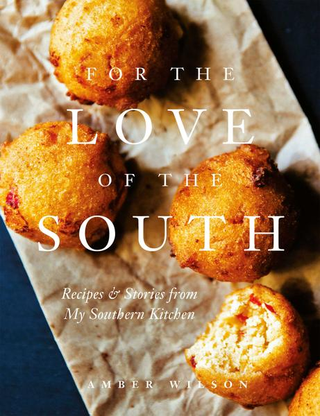: For the Love of the South Recipes and Stories from My Southern Kitchen