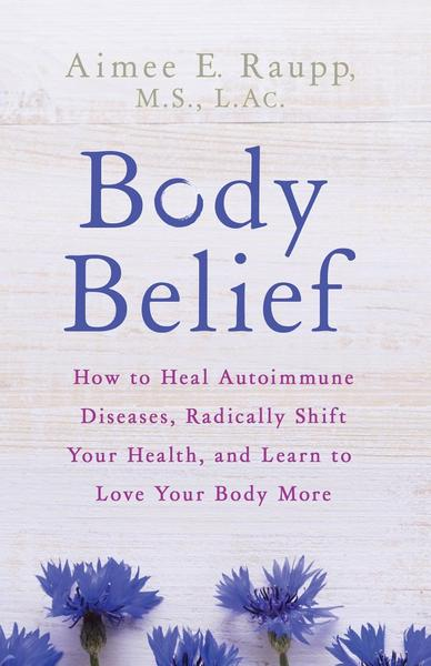 : Body Belief How to Heal Autoimmune Diseases Radically Shift Your Health and Learn to Love Your Body More