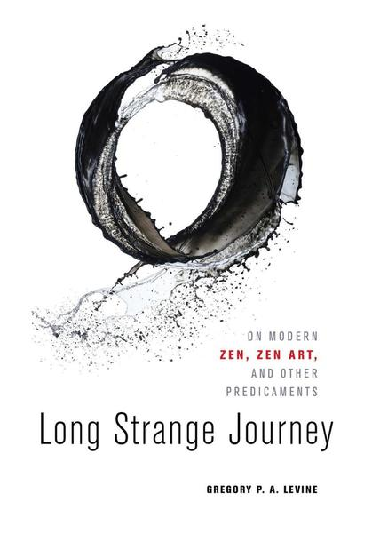 : Long Strange Journey On Modern Zen Zen Art and Other Predicaments