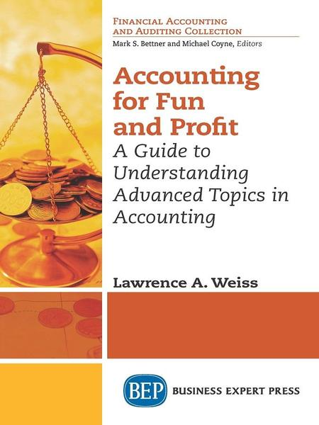 : Accounting for Fun and Profit A Guide to Understanding Advanced Topics in Accounting