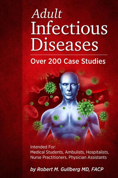 : Adult Infectious Diseases Over 200 Case Studies Intended For Medical Students Ambulists Hospitalists Nurse Practitioners