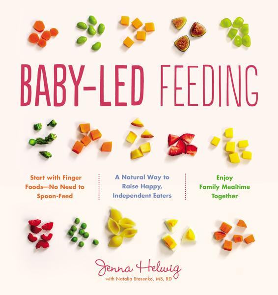 : Baby Led Feeding A Natural Way to Raise Happy Independent Eaters