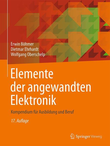 : Elemente der angewandten Elektronik Kompendium fuer Ausbildung und Beruf 17 Auflage
