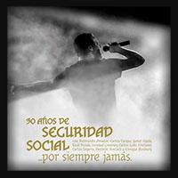 Seguridad Social - Por Siempre Jamas 30 Años 2013