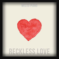 Mezzo Piano - Reckless Love 2018