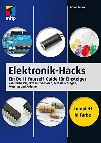 Buch Cover für Elektronik-Hacks: Ein Do-It-Yourself-Guide für Einsteiger. Zahlreiche Projekte mit Sensoren, Fernsteuerungen, Motoren, Arduino (mitp Professional)
