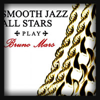Smooth Jazz All Stars - Smooth Jazz All Stars Play Bruno Mars 2018