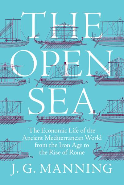 The Open Sea The Economic Life of the Ancient Mediterranean World from the Iron Age to the Rise of Rome