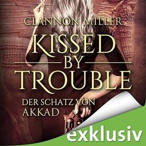 Clannon Miller Troubleshooter Band 01 Kissed by Trouble Der Schatz von Akkad ungekuerzt