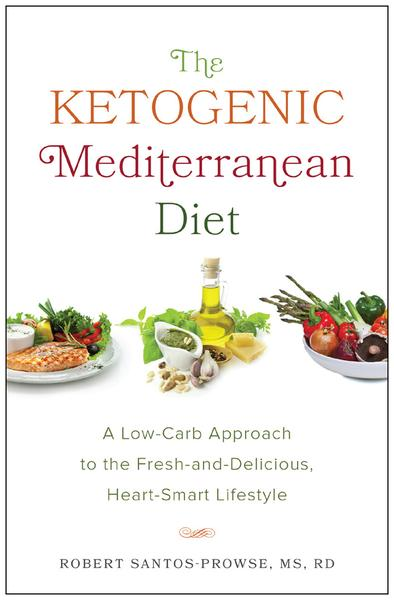The Ketogenic Mediterranean Diet A Low Carb Approach to the Fresh and Delicious Heart Smart Lifestyle