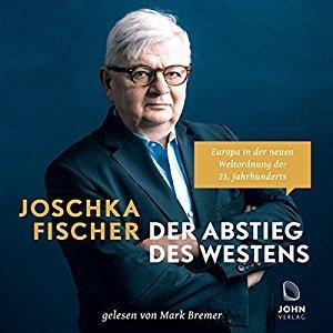 Cover: Joschka Fischer Der Abstieg des Westens Europa in der neuen Weltordnung des 21 Jahrhunderts ungekuerzt