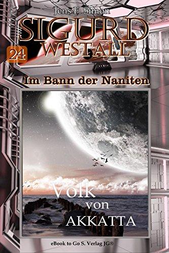 Simon, Jens F  - Sigurd Westall - Im Bann der Naniten 24 - Volk von Akkatta