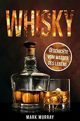 Murray, Mark - Whisky - Geschichte vom Was ser des Lebens