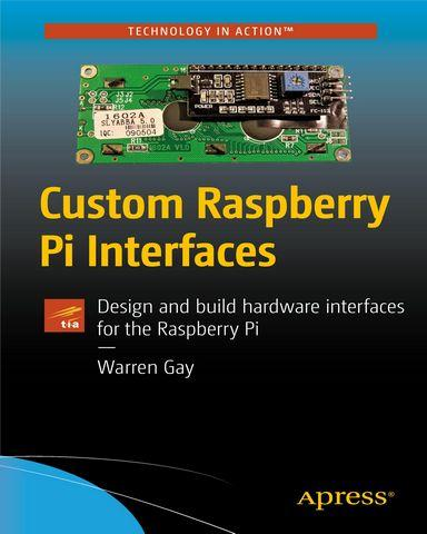 Cover: Custom Raspberry Pi Interfaces Design and build hardware interfaces f