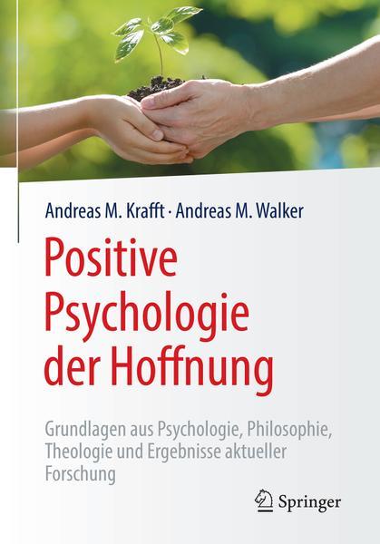 Positive Psychologie der Hoffnung Grundlagen aus Psychologie Philosophie Theologie und Ergebnisse aktueller Forschung
