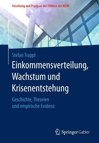 Einkommensverteilung Wachstum und Krisenentstehung Geschichte Theorien und empirische Evidenz