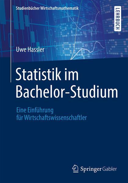 Statistik im Bachelor Studium Eine Einfuehrung fuer Wirtschaftswissenschaftler