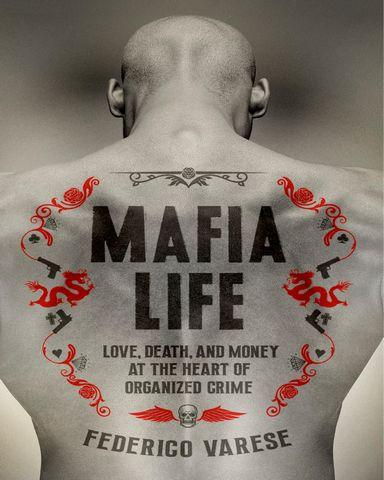 Mafia Life Love Death and Money at the Heart of Organized Crime