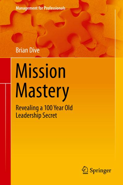 Mission Mastery Revealing a 100 Year Old Leadership Secret
