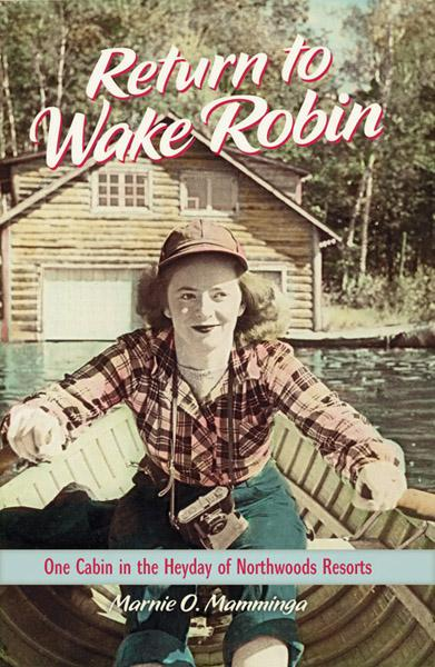 Return to Wake Robin One Cabin in the Heyday of Nrrthwoods Resorts