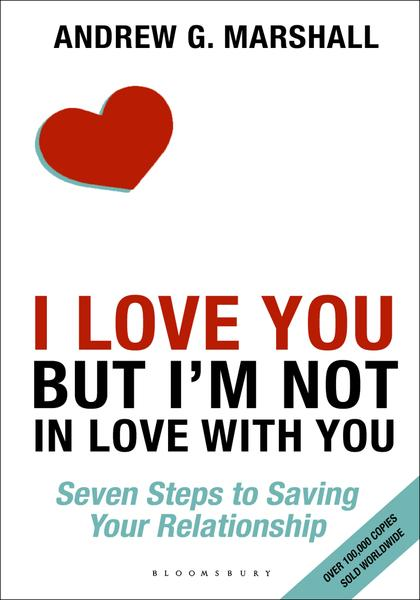 I Love You but Im Nrt in Love with You Seven Steps to Saving Your Relationship