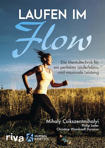 Laufen im Flow - Die Mentaltechnik für ein perfektes Lauferlebnis und maximale Leistung