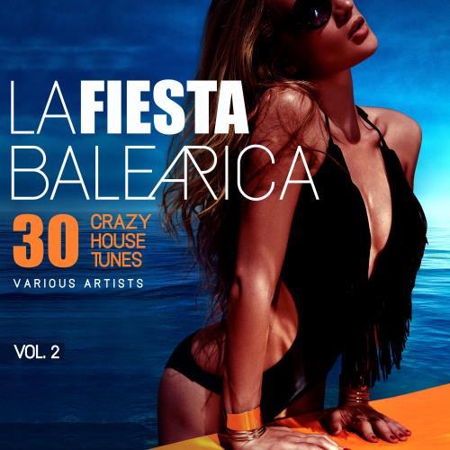 La Fiesta Balearica (30 Crazy House Tunes), Vol. 2 (2018)
