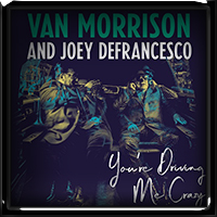 Van Morrison and Joey DeFrancesco - You're Driving Me Crazy 2018