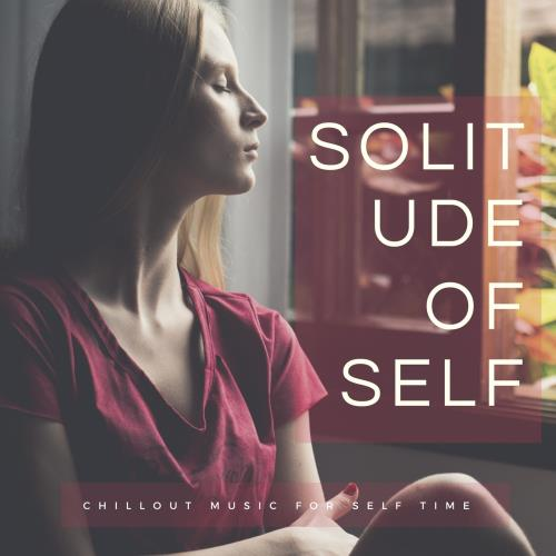 Solitude Of Self - Chillout Music For Self Time (2018)