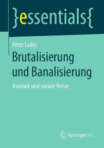 Peter Ludes - Brutalisierung und Banalisierung