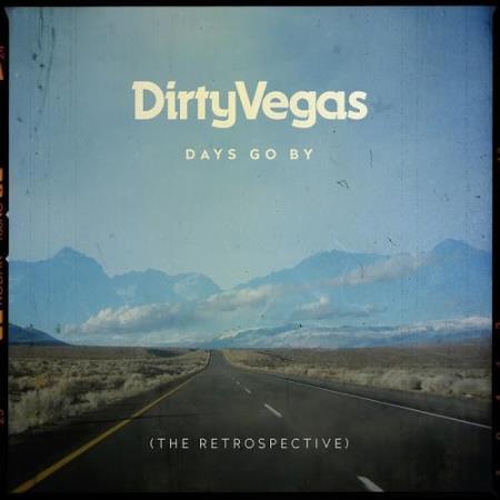 Dirty Vegas - Days Go By: The Retrospective (2018)